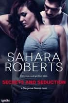 Secrets and Seduction ebook by Sahara Roberts