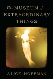The Museum of Extraordinary Things ebook by Alice Hoffman