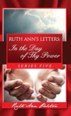 Ruth Ann's Letters:: In the Day of Thy Power ebook by Ruth Ann Polston
