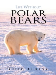 Life without Polar Bears ebook by Chad Elness