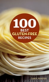 100 Best Gluten-Free Recipes ebook by Carol Fenster