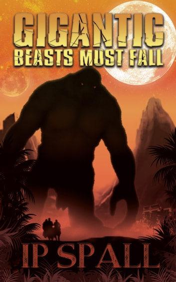 Gigantic Beasts Must Fall ebook by IP Spall