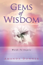 Gems of Wisdom - Words To Inspire ebook by Amanda Donner