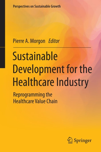 Sustainable Development for the Healthcare Industry - Reprogramming the Healthcare Value Chain ebook by