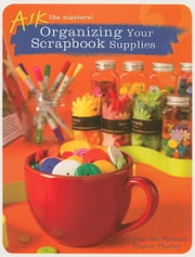 Ask the Masters: Organizing Your Scrapbook Supplies ebook by Masters, Memory Makers