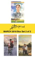 Harlequin Love Inspired March 2018 - Box Set 2 of 2 - Courting Her Amish Heart\Her Alaskan Cowboy\Their Secret Baby Bond eBook by Mary Davis, Belle Calhoune, Stephanie Dees