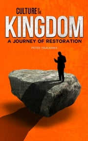 Culture of the Kingdom - A Journey of Restoration ebook by Peter Tsukahira