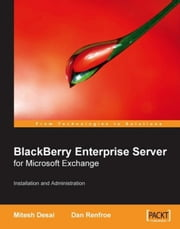 BlackBerry Enterprise Server for Microsoft® Exchange ebook by Dan Renfroe, Mitesh Desai