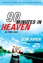 90 Minutes in Heaven - My True Story ebook by Don Piper, Cecil Murphey