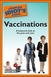 The Complete Idiot's Guide to Vaccinations ebook by Michael Smith, M.D; Smith, M.D; M.S.C.E.,Laurie Bouck