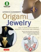 LaFosse & Alexander's Origami Jewelry - Easy-to-Make Paper Pendants, Bracelets, Necklaces and Earrings: Downloadable Video Included: Great for Kids and Adults! ebook by Michael G. LaFosse, Richard Alexander