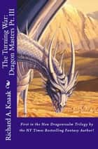 The Turning War: Dragon Masters Part III ebook by Richard A. Knaak