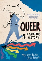 Queer: A Graphic History eBook by Meg-John Barker, Jules Scheele