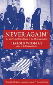 Never Again! - The Government Conspiracy in the JFK Assassination ebook by Harold Weisberg