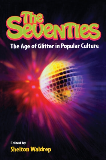 The Seventies - The Age of Glitter in Popular Culture ebook by