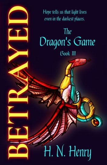 BETRAYED The Dragon's Game Book III ebook by H. N. Henry