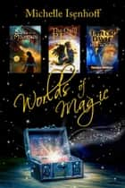 Worlds of Magic Boxed Set ebook by Michelle Isenhoff