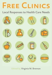 Free Clinics - Local Responses to Health Care Needs ebook by