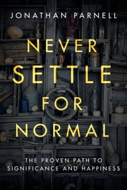 Never Settle for Normal - The Proven Path to Significance and Happiness ebook by Jonathan Parnell