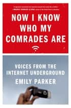 Now I Know Who My Comrades Are - Voices from the Internet Underground ebook by Emily Parker