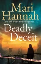 Deadly Deceit: A DCI Kate Daniels Novel 3 ebook by Mari Hannah