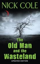 The Old Man and the Wasteland - Updated Edition ebook by Nick Cole
