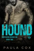 Hound (Book 2) - Northern Hounds MC, #2 ebook by Paula Cox