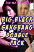Big Black Gangbang Double Pack ebook by Jenna Powers