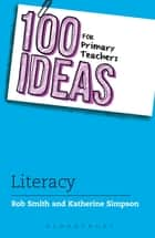 100 Ideas for Primary Teachers: Literacy ebook by Rob Smith, Katherine Simpson