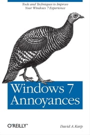 Windows 7 Annoyances - Tips, Secrets, and Solutions ebook by Kobo.Web.Store.Products.Fields.ContributorFieldViewModel