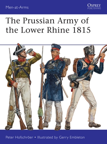 The Prussian Army of the Lower Rhine 1815 ebook by Peter Hofschröer