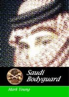 Saudi Bodyguard ebook by Mark Young