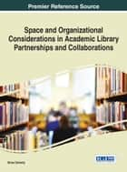 Space and Organizational Considerations in Academic Library Partnerships and Collaborations ebook by Brian Doherty