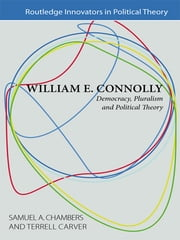William E. Connolly - Democracy, Pluralism and Political Theory ebook by Samuel A Chambers,Terrell Carver