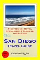 San Diego Travel Guide - Sightseeing, Hotel, Restaurant & Shopping Highlights (Illustrated) ebook by Katherine Higgins