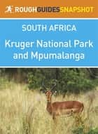 Kruger National Park and Mpumalanga Rough Guides Snapshot South Africa (includes Pilgrim's Rest, Blyde River Canyon, Nelspruit, and Hazyview) ebook by Barbara McCrea,Donald Reid,Tony Pinchuck,Ross Velton