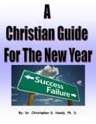 A Christian Guide for the New Year ebook by Dr. Christopher Handy, Ph.D.