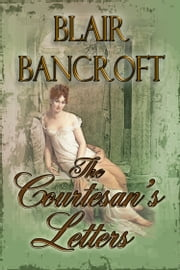 The Courtesan's Letters ebook by Blair Bancroft