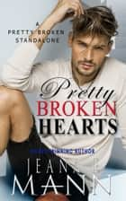 Pretty Broken Hearts - A Pretty Broken Standalone ebook by Jeana E. Mann
