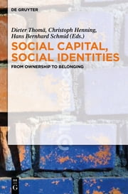 Social Capital, Social Identities - From Ownership to Belonging ebook by Dieter Thomä,Christoph Henning,Hans Bernhard Schmid