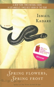 Spring Flowers, Spring Frost - A Novel ebook by Ismail Kadare, David Bellos