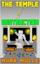 The Temple of Destruction, Book Three: Notch versus Herobrine ebook by Mark Mulle