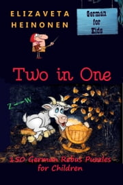 Two in One. 150 German Rebus Puzzles for Children. ebook by Elizaveta Heinonen