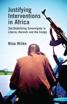 Justifying Interventions in Africa ebook by N. Wilén