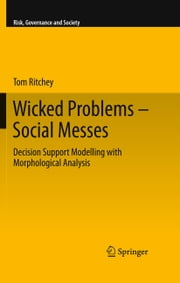 Wicked Problems – Social Messes - Decision Support Modelling with Morphological Analysis ebook by Tom Ritchey