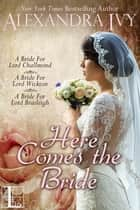 Here Comes the Bride (bundle set) - A Bride For Lord Brasleigh, A Bride For Lord Wickton, A Bride For Lord Challmond ebook by Alexandra Ivy