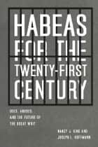 Habeas for the Twenty-First Century ebook by Nancy J. King,Joseph L. Hoffmann