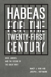 Habeas for the Twenty-First Century - Uses, Abuses, and the Future of the Great Writ ebook by Nancy J. King,Joseph L. Hoffmann
