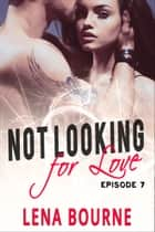 Not Looking for Love: Episode 7 ebook by Lena Bourne