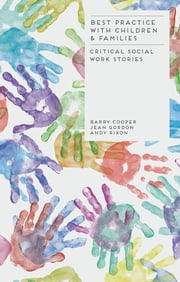 Best Practice with Children and Families - Critical Social Work Stories ebook by Barry Cooper, Jean Gordon, Andy Rixon